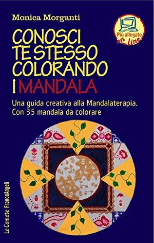 Conosci te stesso colorando i mandala. Una guida creativa alla mandalaterapia. Con 35 mandala da colorare. Con Contenuto digitale per accesso on line