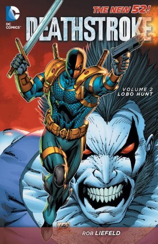 Deathstroke Volume 2: Lobo Hunt TP (The New 52) by Liefeld, Rob (2013) Paperback