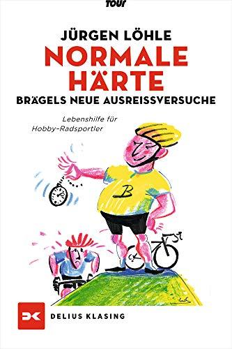 Normale Härte - Brägels neue Ausreißversuche: Lebenshilfe für Hobby-Radsportler