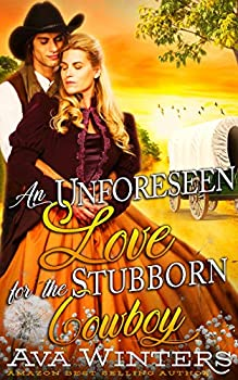 An Unforeseen Love for the Stubborn Cowboy   A Western Historical Romance Book