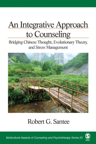 An Integrative Approach to Counseling: Bridging Chinese Thought, Evolutionary Theory, and Stress Management (Multicultural Aspects of Counseling And Psychotherapy Book 23)