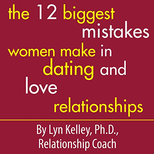 The 12 Biggest Mistakes Women Make in Dating and Love Relationships Titelbild