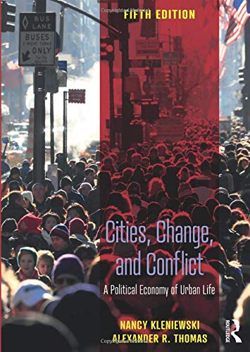 Compare Textbook Prices for Cities, Change, and Conflict: A Political Economy of Urban Life 5 Edition ISBN 9781138604483 by Kleniewski, Nancy,Thomas, Alexander R.