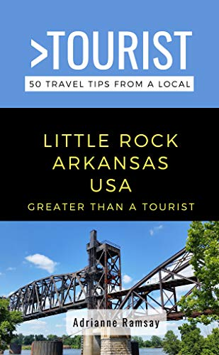 GREATER THAN A TOURIST- LITTLE ROCK ARKANSAS USA: 50 Travel Tips from a Local (English Edition)