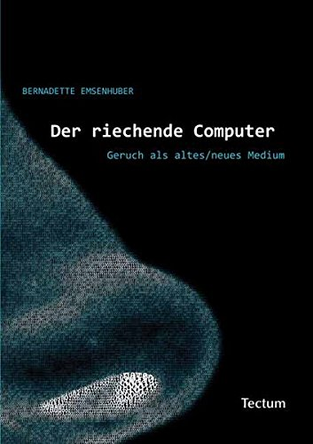 Der riechende Computer: Geruch als altes/neues Medium
