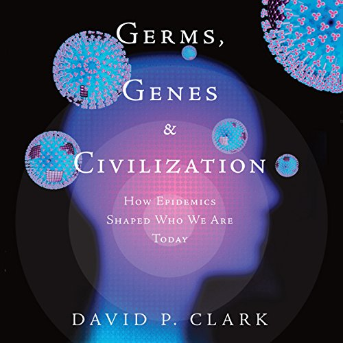 Germs, Genes, & Civilization: How Epidemics Shaped Who We Are Today audiobook cover art