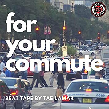 For Your Commute