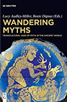Wandering Myths: Transcultural Uses of Myth in the Ancient World