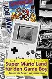 Super Mario Land für den Game Boy: Schritt für Schritt ins letzte Level (German Edition)