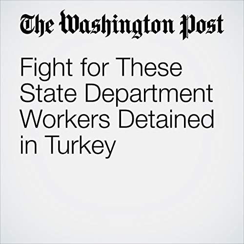 Fight for These State Department Workers Detained in Turkey copertina