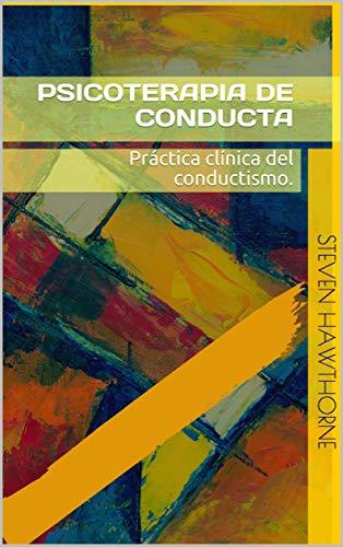 Psicoterapia de conducta: Práctica clínica del conductismo. (PSICOLOGÍA)