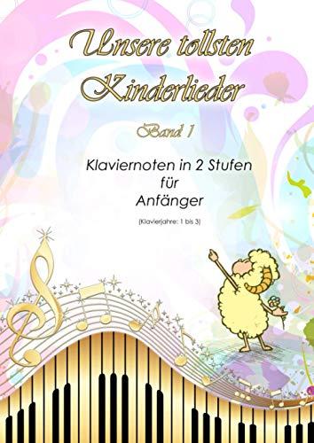 Unsere tollsten Kinderlieder: Band 1 - Klaviernoten in 2 Stufen für Anfänger - Klavierjahre: 1 bis 3 - Hörproben online - geeignet für Kinder und lernende Erwachsene