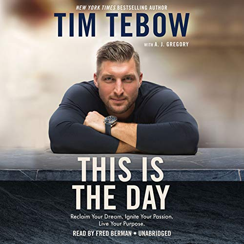 This Is the Day     Reclaim Your Dream. Ignite Your Passion. Live Your Purpose.              By:                                                                                                                                 Tim Tebow,                                                                                        A. J. Gregory                               Narrated by:                                                                                                                                 Fred Berman                      Length: 5 hrs and 28 mins     524 ratings     Overall 4.8