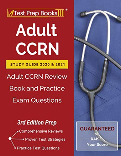 Adult CCRN Study Guide 2020 and 2021: Adult CCRN Review Book and Practice Exam Questions [3rd Edition Prep]