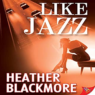 Like Jazz                   By:                                                                                                                                 Heather Blackmore                               Narrated by:                                                                                                                                 Lori Prince                      Length: 8 hrs and 39 mins     127 ratings     Overall 4.7
