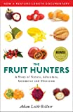 The Fruit Hunters: A Story of Nature, Adventure, Commerce, and Obsession