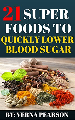 TTS.Book] Free Download DIABETES:21 Super Foods to Quickly Lower your Blood  Sugar: How to Lower Your Blood Sugar Quickly, Safely and Naturally with the  Best Diabetic Foods (Control you blood sugar and