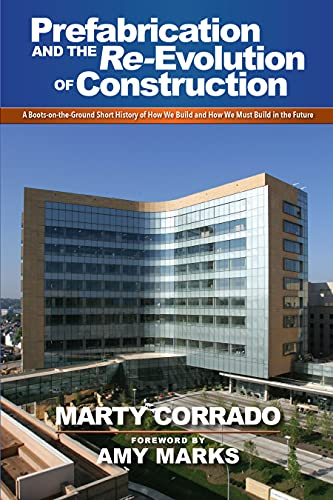 Prefabrication and the Re-Evolution of Construction: A Boots-on-the-Ground Short History of How We Build and How We Must Build in the Future (English Edition)