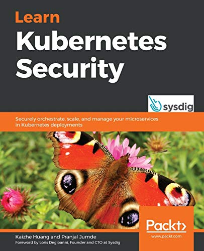 Learn Kubernetes Security: Securely orchestrate, scale, and manage your microservices in Kubernetes