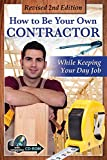 How to Be Your Own Contractor and Save Thousands on your New House or Renovation While Keeping Your Day Job:...