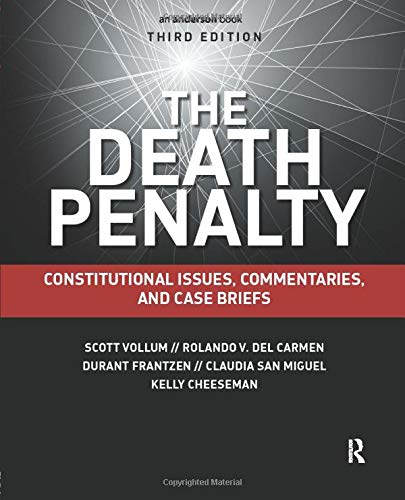 Compare Textbook Prices for The Death Penalty: Constitutional Issues, Commentaries, and Case Briefs 3 Edition ISBN 9781455776337 by Scott Vollum,Rolando del Carmen,Durant Frantzen,Claudia San Miguel,Kelly Cheeseman