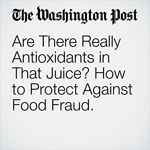 Are There Really Antioxidants in That Juice? How to Protect Against Food Fraud. copertina
