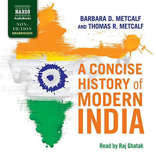 A Concise History of Modern India                   By:                                                                                                                                 Barbara Metcalf,                                                                                        Thomas Metcalf                               Narrated by:                                                                                                                                 Raj Ghatak                      Length: 11 hrs and 4 mins     1 rating     Overall 5.0