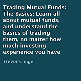 Trading Mutual Funds: The Basics     Learn All About Mutual Funds, and Understand the Basics of Trading Them, No Matter How Much Investing Experience You Have              By:                                                                                                                                 Trevor Clinger                               Narrated by:                                                                                                                                 Joseph Peralta                      Length: 20 mins     9 ratings     Overall 4.2