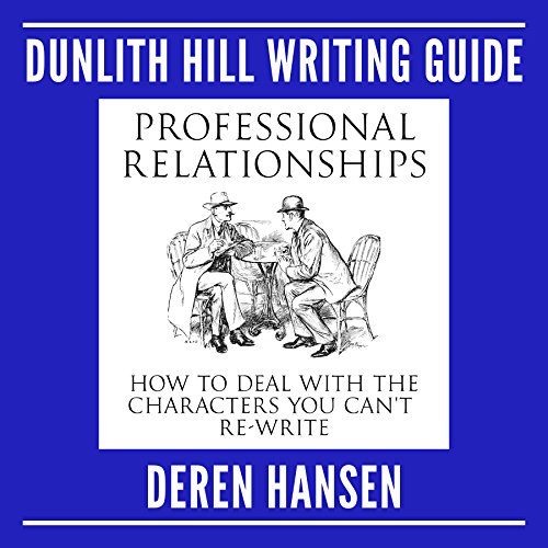 Professional Relationships: How to Deal with the Characters You Can't Re-Write audiobook cover art