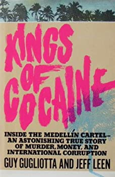 Kings of Cocaine: Inside the Medellain Cartel, an Astonishing True Story of Murder, Money, and International Corruption