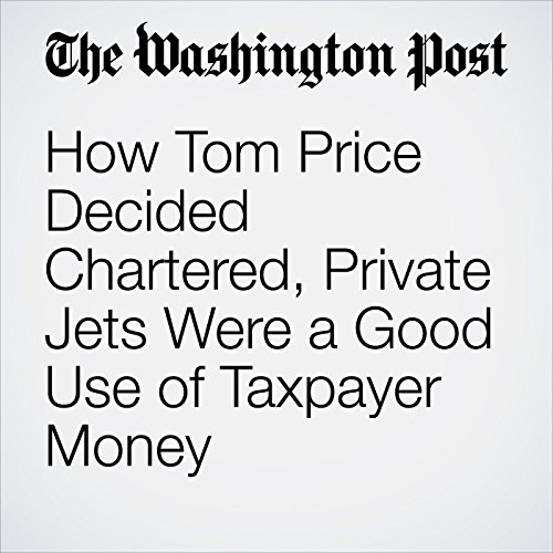 How Tom Price Decided Chartered, Private Jets Were a Good Use of Taxpayer Money copertina