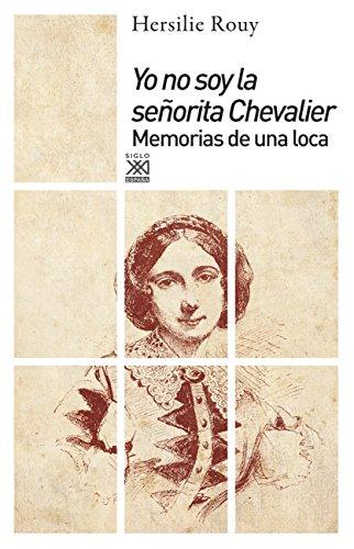 Yo no soy la señorita Chevalier. Memorias de una loca (Siglo XXI ...