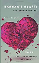 Hannah's Heart: The Broken Pieces (My True Identity Teen Series)