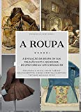 A ROUPA: A evolução da Roupa em sua Relação com a sociedade. Do ano 1000 d.C. até o século XX (Portuguese Edition)