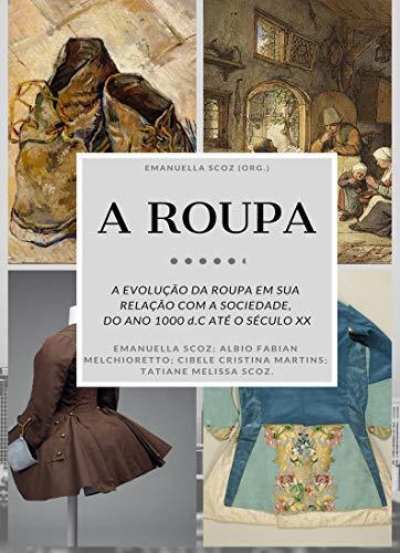 A ROUPA: A evolução da Roupa em sua Relação com a sociedade. Do ano 1000 d.C. até o século XX