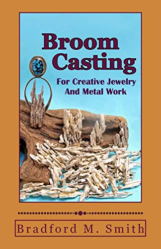 Compare Textbook Prices for Broom Casting for Creative Jewelry and Metal Work  ISBN 9780988285835 by Smith, Bradford M.