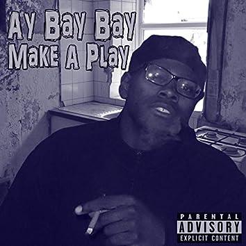 Make a Play (Ay Bay Bay)