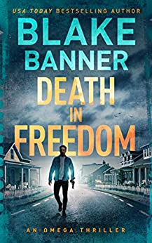 Death In Freedom - An Omega Thriller (Omega Series Book 14) by [Blake Banner]