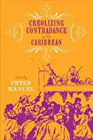 Creolizing Contradance in the Caribbean (Studies in Latin America and Caribbean Music)