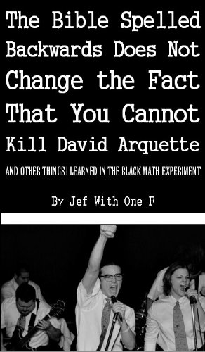 The Bible Spelled Backwards Does Not Change the Fact That You Cannot Kill David Arquette and Other Things I Learned in the Black Math Experiment