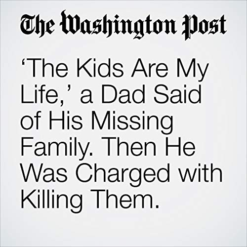 'The Kids Are My Life,' a Dad Said of His Missing Family. Then He Was Charged with Killing Them. copertina