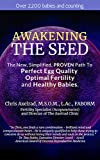 Awakening The Seed: The New, Simplified, PROVEN Path To Perfect Egg Quality, Optimal Fertility, And Healthy Babies (English Edition)