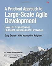 A Practical Approach to Large-Scale Agile Development: How HP Transformed LaserJet FutureSmart Firmware (Agile Software Development Series)