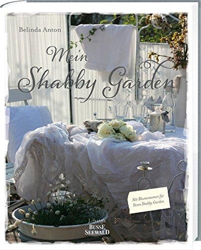 Mein Shabby Garden: Weiß Wohnen im Grünen