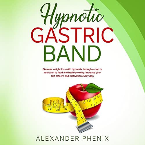 Download Hypnotic Gastric Band: Discover Weight Loss with Hypnosis Through a Stop to Addiction to Food and He audio book