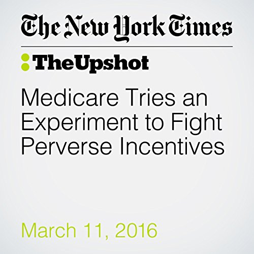 Medicare Tries an Experiment to Fight Perverse Incentives audiobook cover art