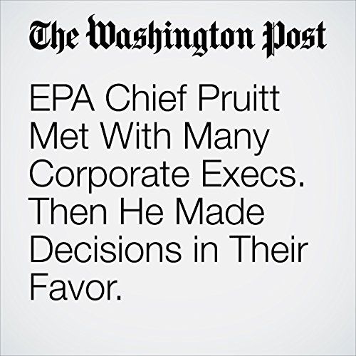 EPA Chief Pruitt Met With Many Corporate Execs. Then He Made Decisions in Their Favor. copertina