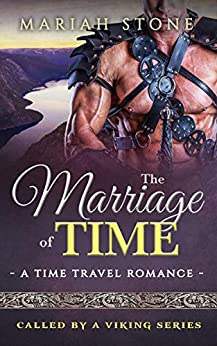 The Marriage of Time: a Time Travel Romance: Called by a Viking Book 3 (Called by a Viking Series) by [Mariah Stone]