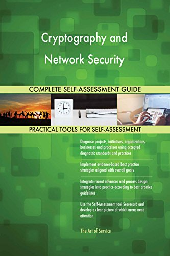 Cryptography and Network Security All-Inclusive Self-Assessment - More than 640 Success Criteria, Instant Visual Insights, Comprehensive Spreadsheet Dashboard, Auto-Prioritized for Quick Results