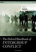 The Oxford Handbook of Intergroup Conflict (Oxford Library of Psychology)